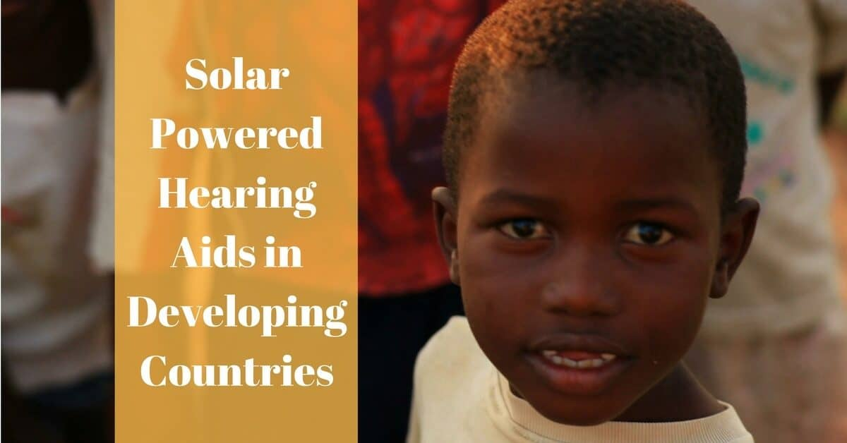 Solar Powered Hearing Aids & Developing Countries