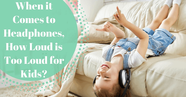 When it comes to headphones, how loud is too loud for kids