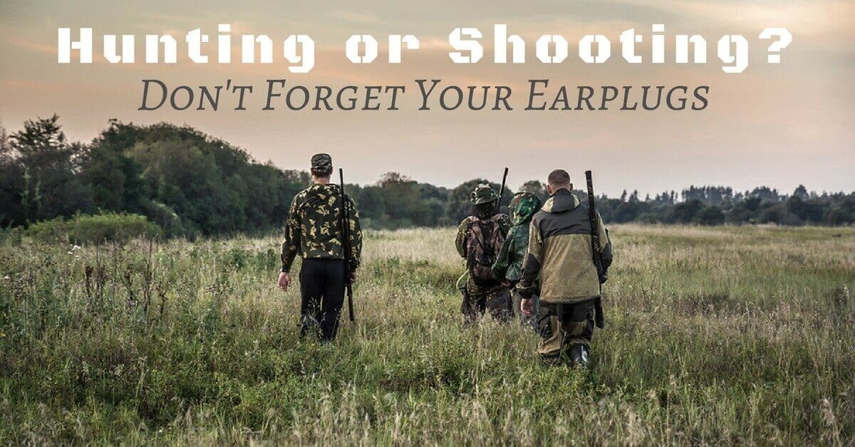 Hunting or Shooting? Don't Forget Your Earplugs
