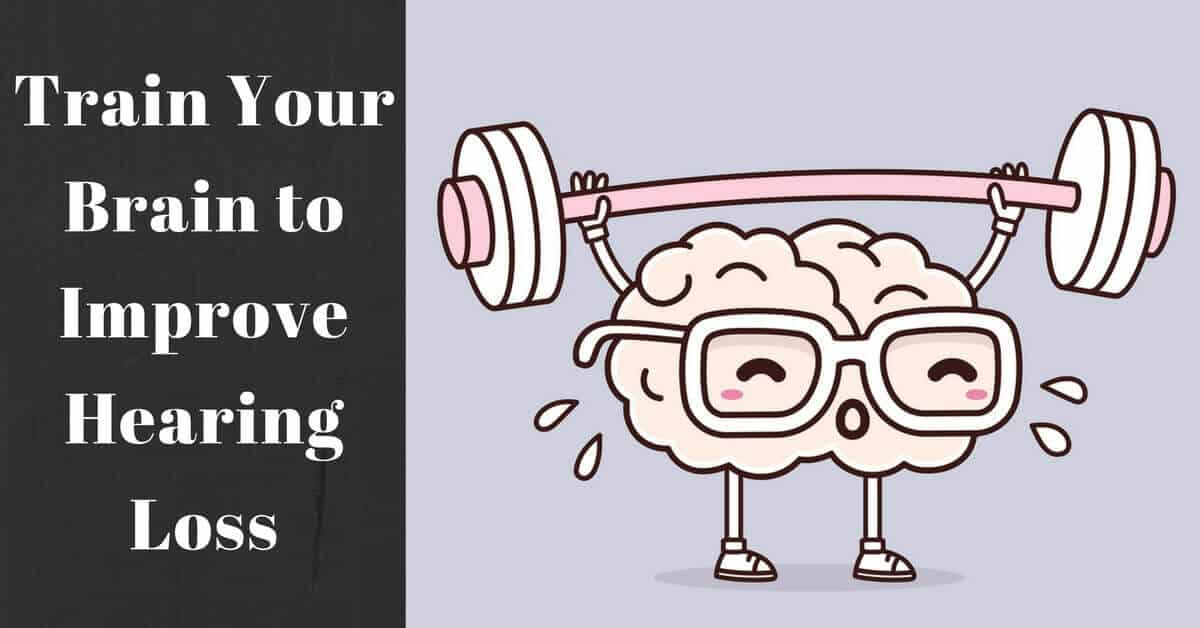 Train Your Brain To Improve Hearing Loss My Hearing Centers