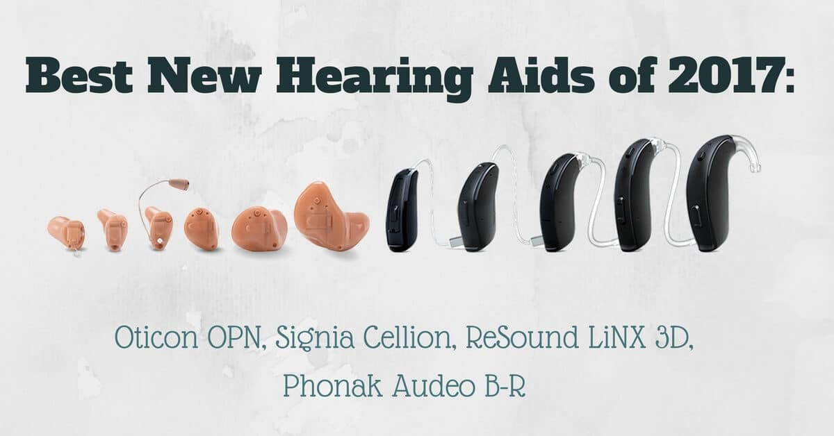 Best New Hearing Aids of 2017: Oticon OPN, Signia Cellion, ReSound LiNX 3D, Phonak Audeo B-R