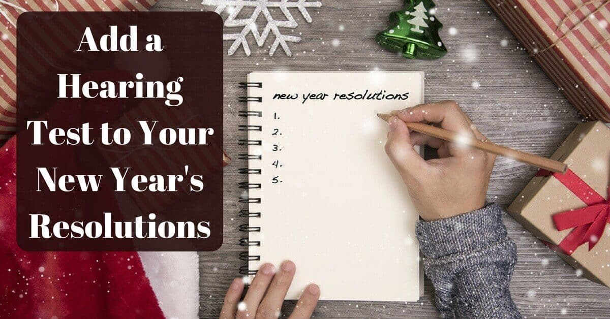Add a Hearing Test to Your New Year's Resolutions