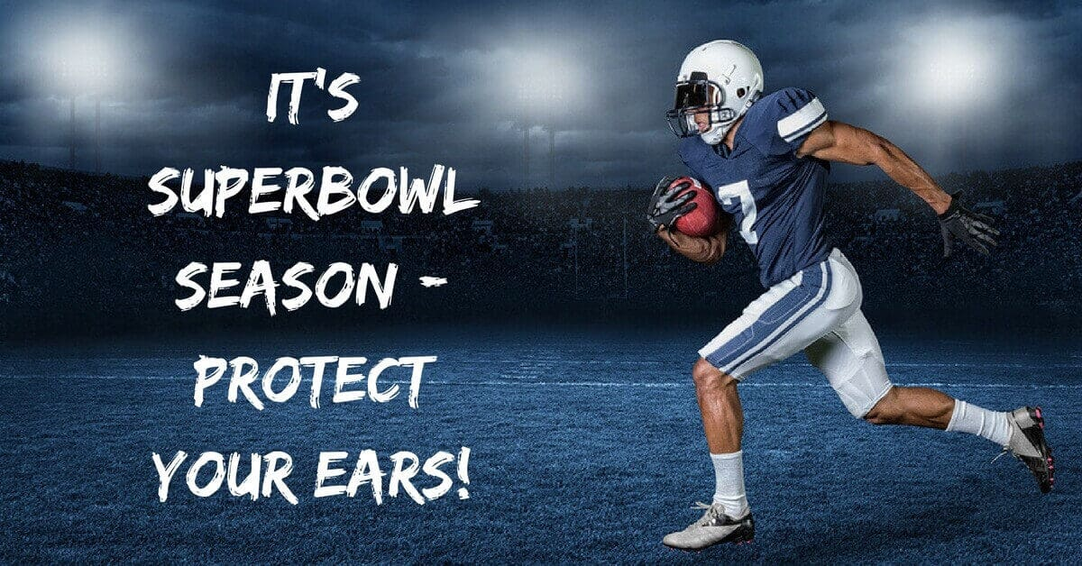 It's Super Bowl Season - Protect Your Ears!