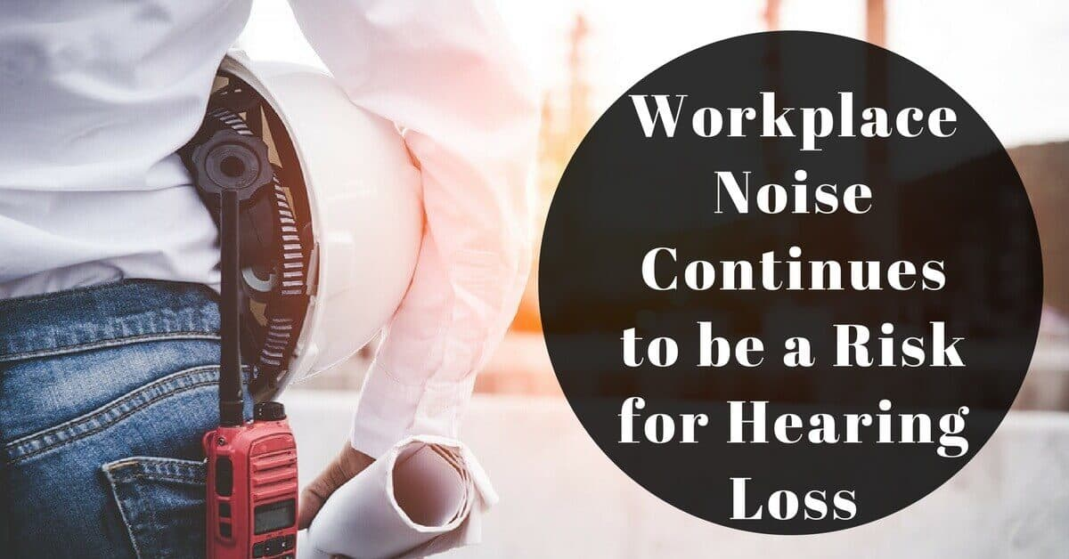 Workplace Noise Continues to be a Risk for Hearing Loss