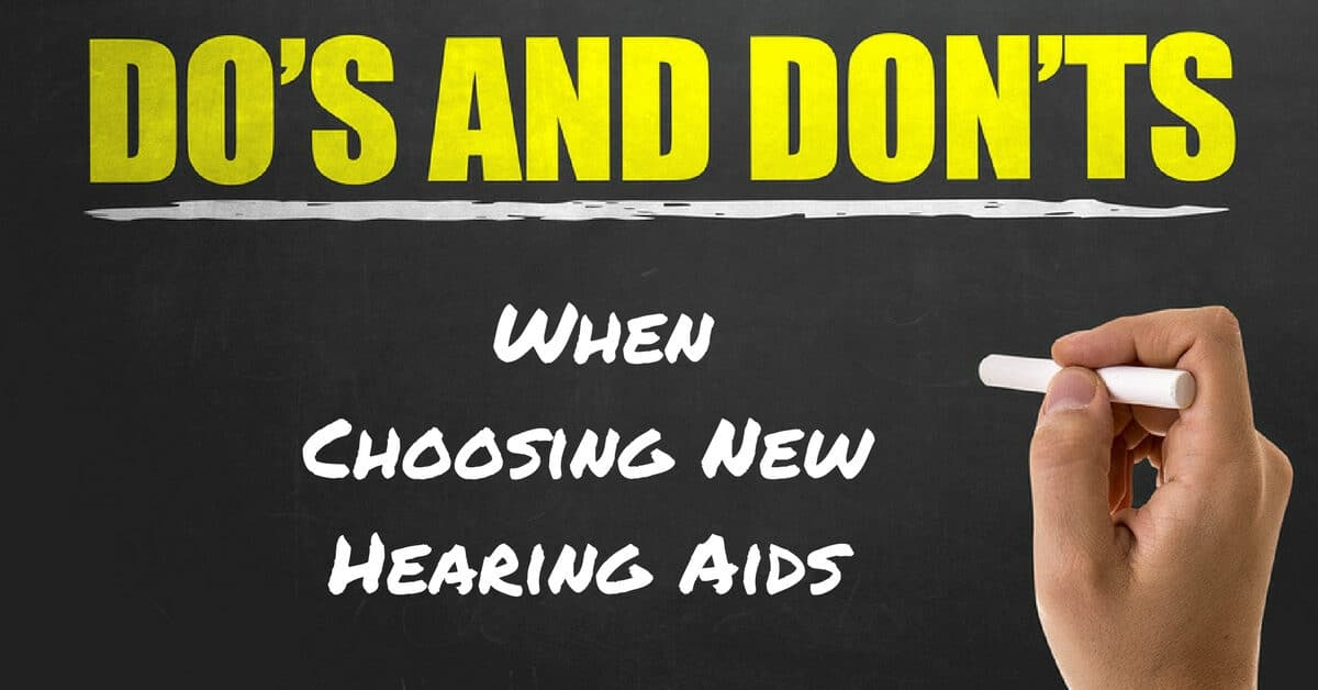My Hearing Centers - Do's and Don'ts When Choosing New Hearing Aids