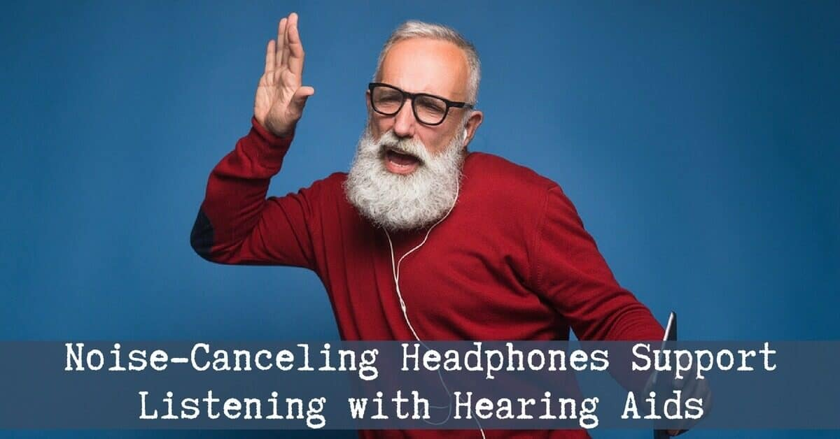 Noise-Canceling Headphones Support Listening with Hearing Aids