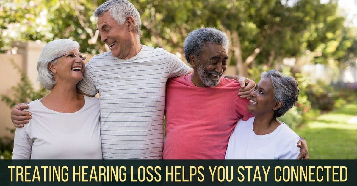 Treating Hearing Loss Helps You Stay Connected