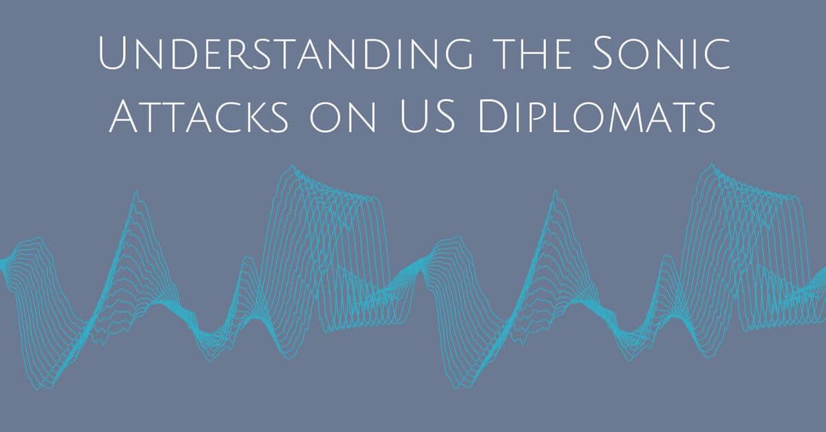 Understanding the Sonic Attacks on US Diplomats