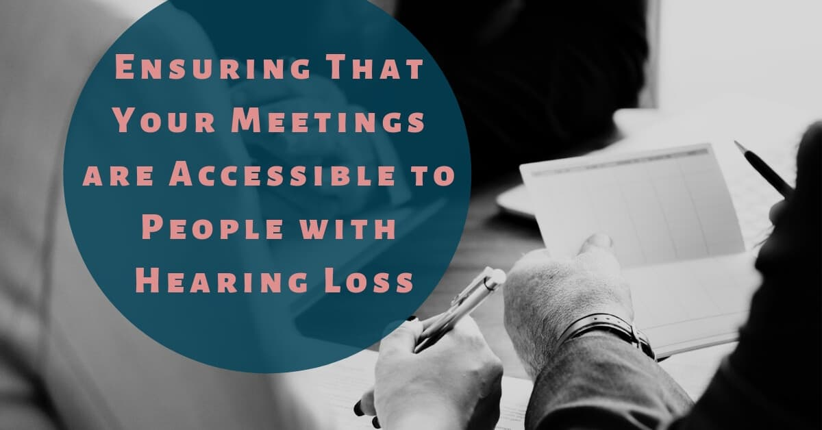 Ensuring That Your Meetings are Accessible to People with Hearing Loss