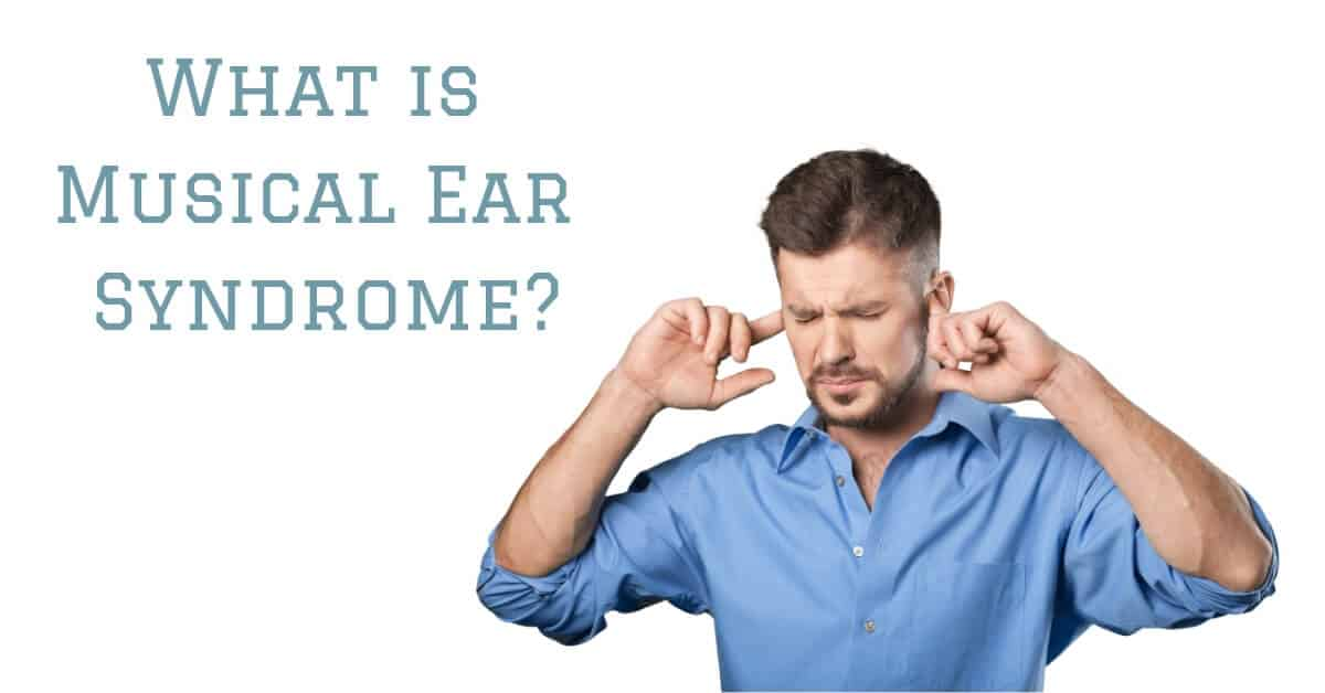 What is Musical Ear Syndrome?