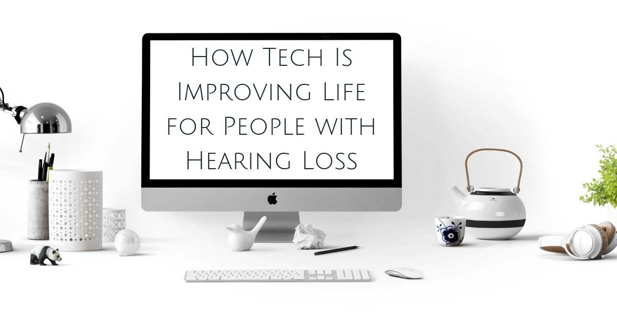 How Tech Is Improving Life for People with Hearing Loss