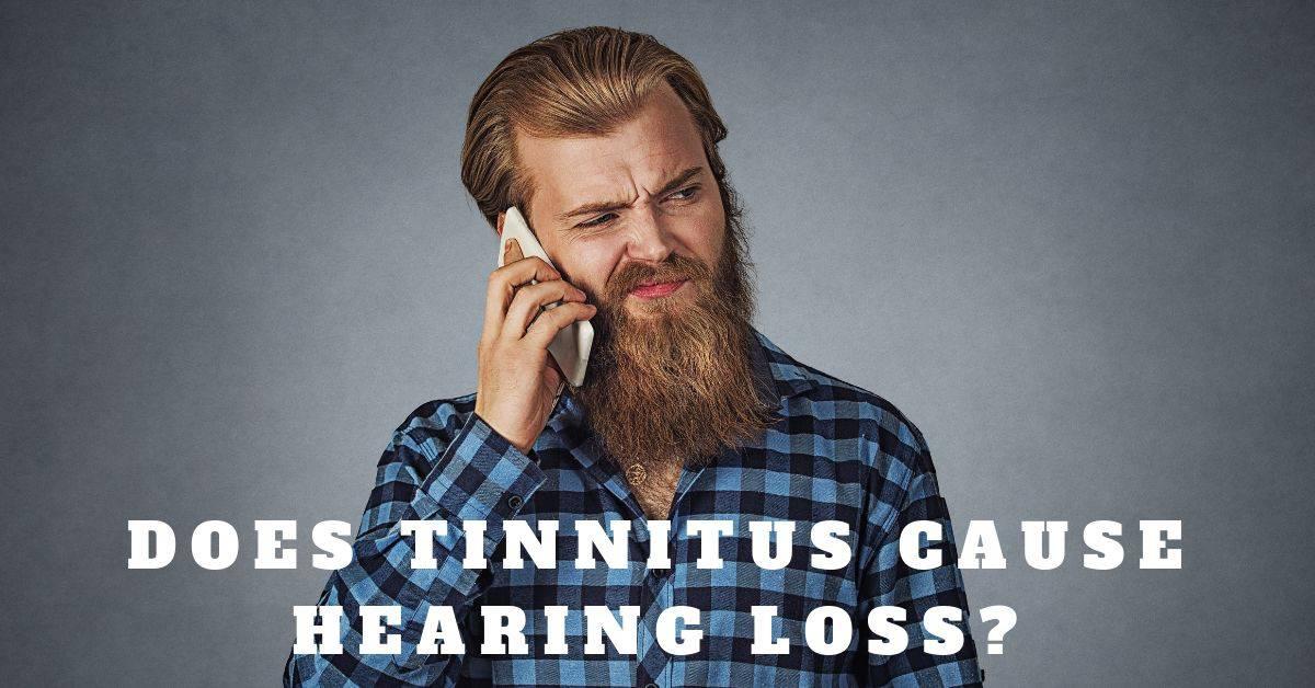 Does Tinnitus Cause Hearing Loss?