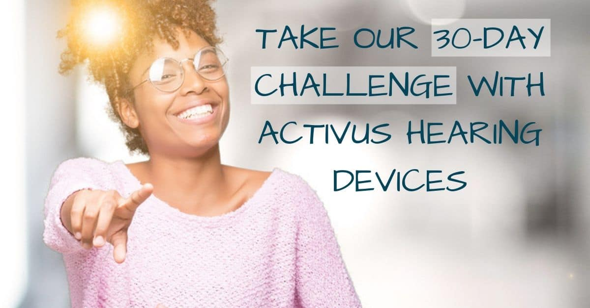 Take Our 30-day Challenge with Activus Hearing Devices
