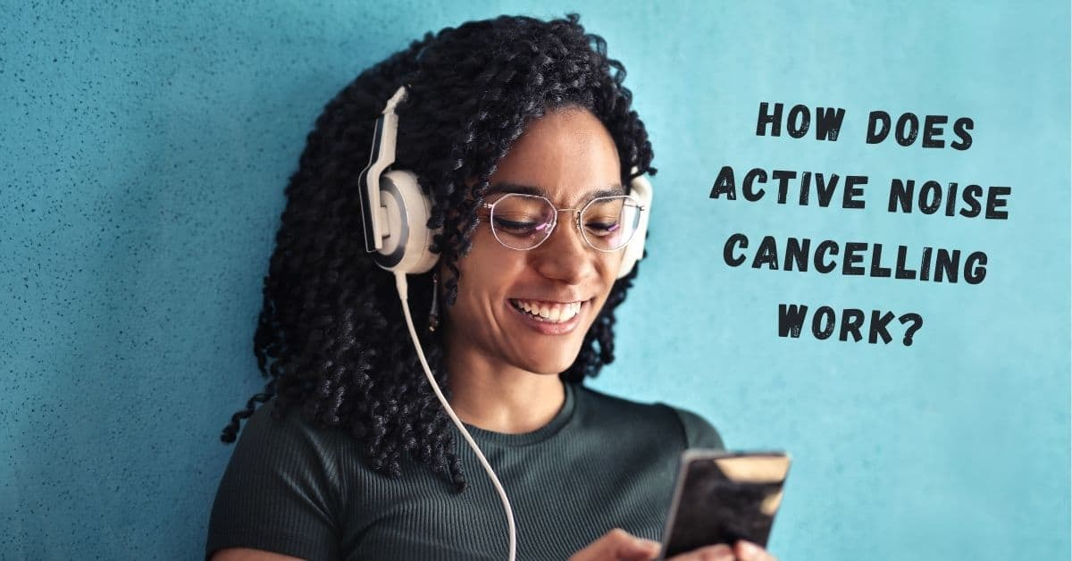 How Does Active Noise Cancelling Work