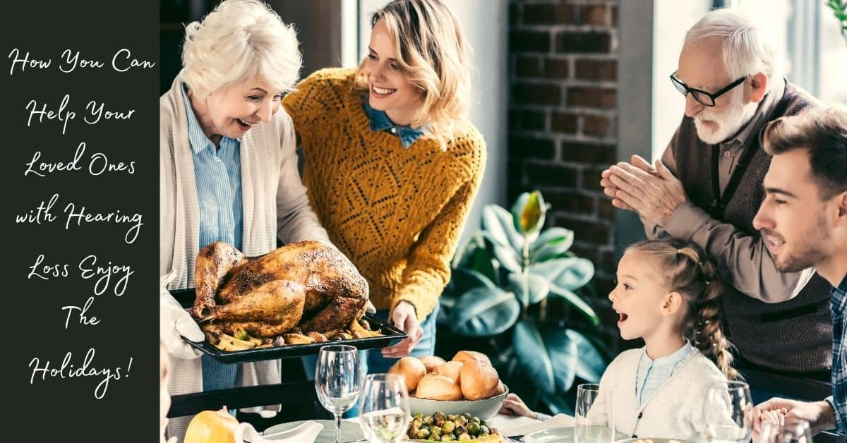 How You Can Help Your Loved Ones with Hearing Loss Enjoy The Holidays