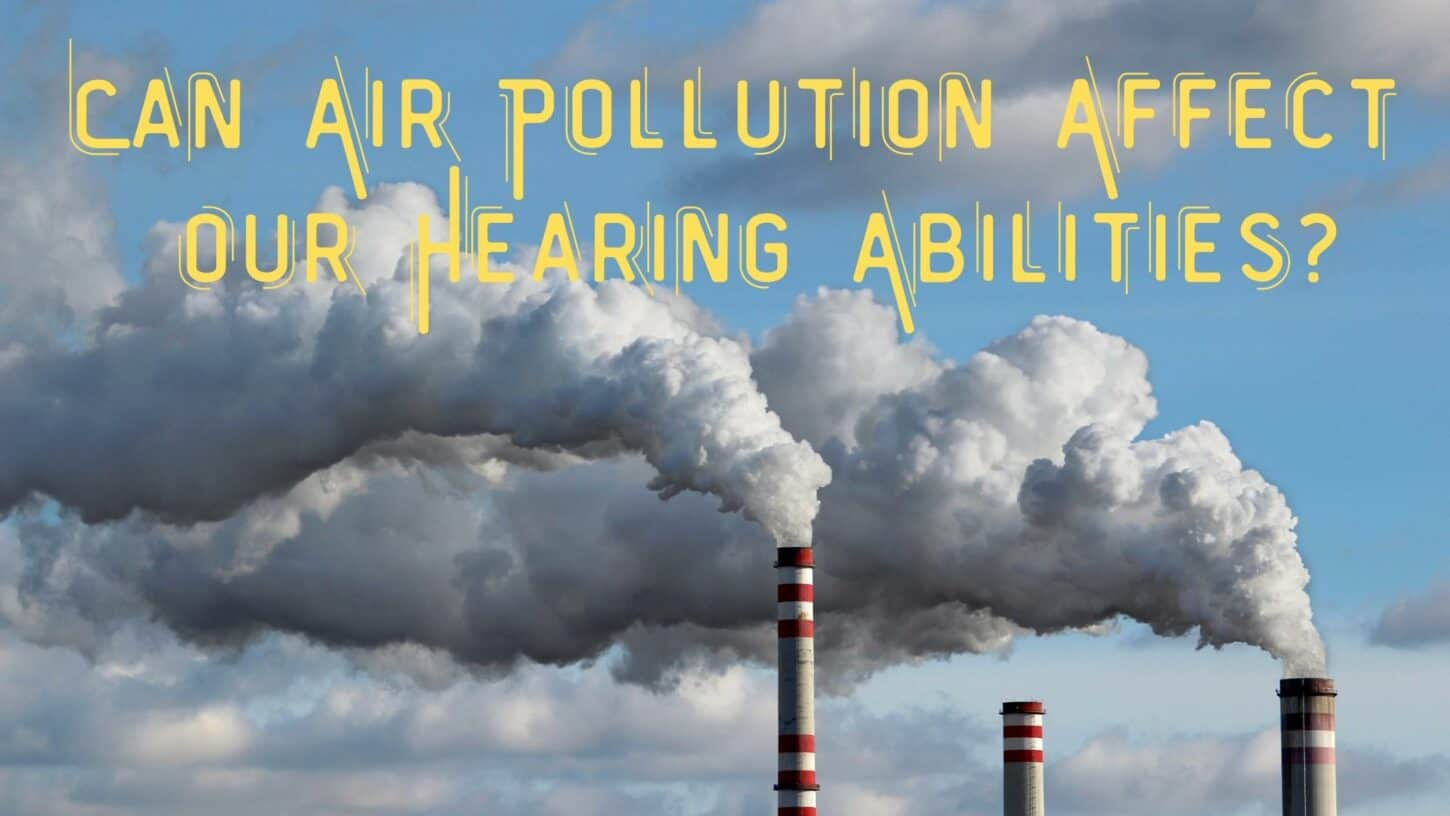 Can Air Pollution Affect Our Hearing Abilities