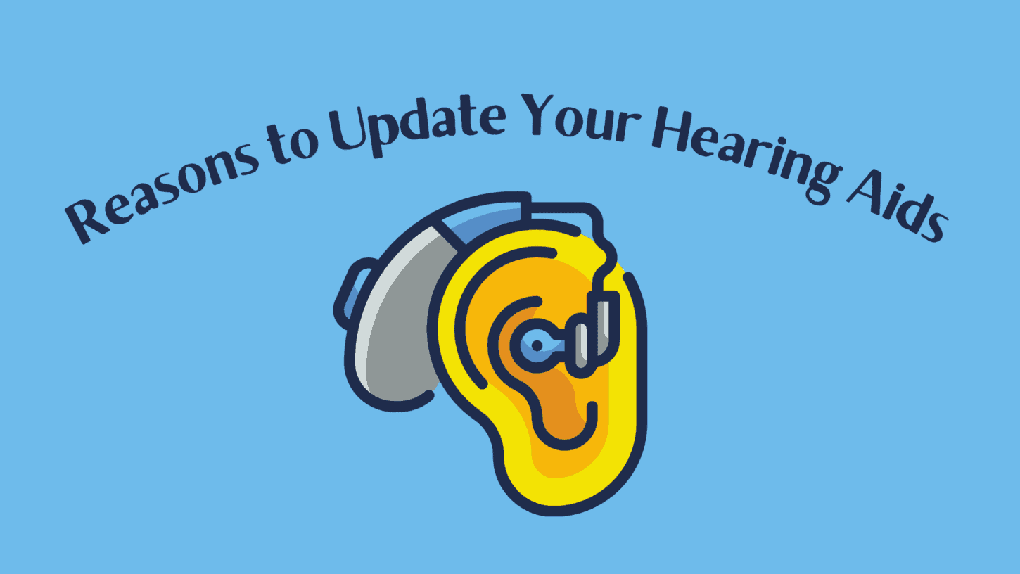 Reasons to Update Your Hearing Aids