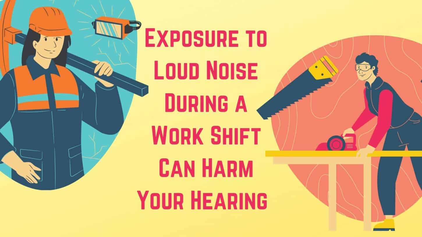 Exposure to Loud Noise During a Work Shift Can Harm Your Hearing