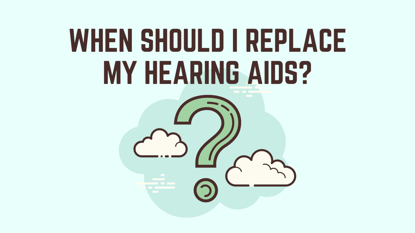 When Should I Replace My Hearing Aids?