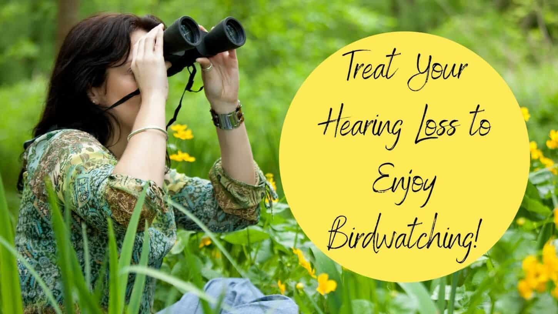 Treat Your Hearing Loss to Enjoy Birdwatching!