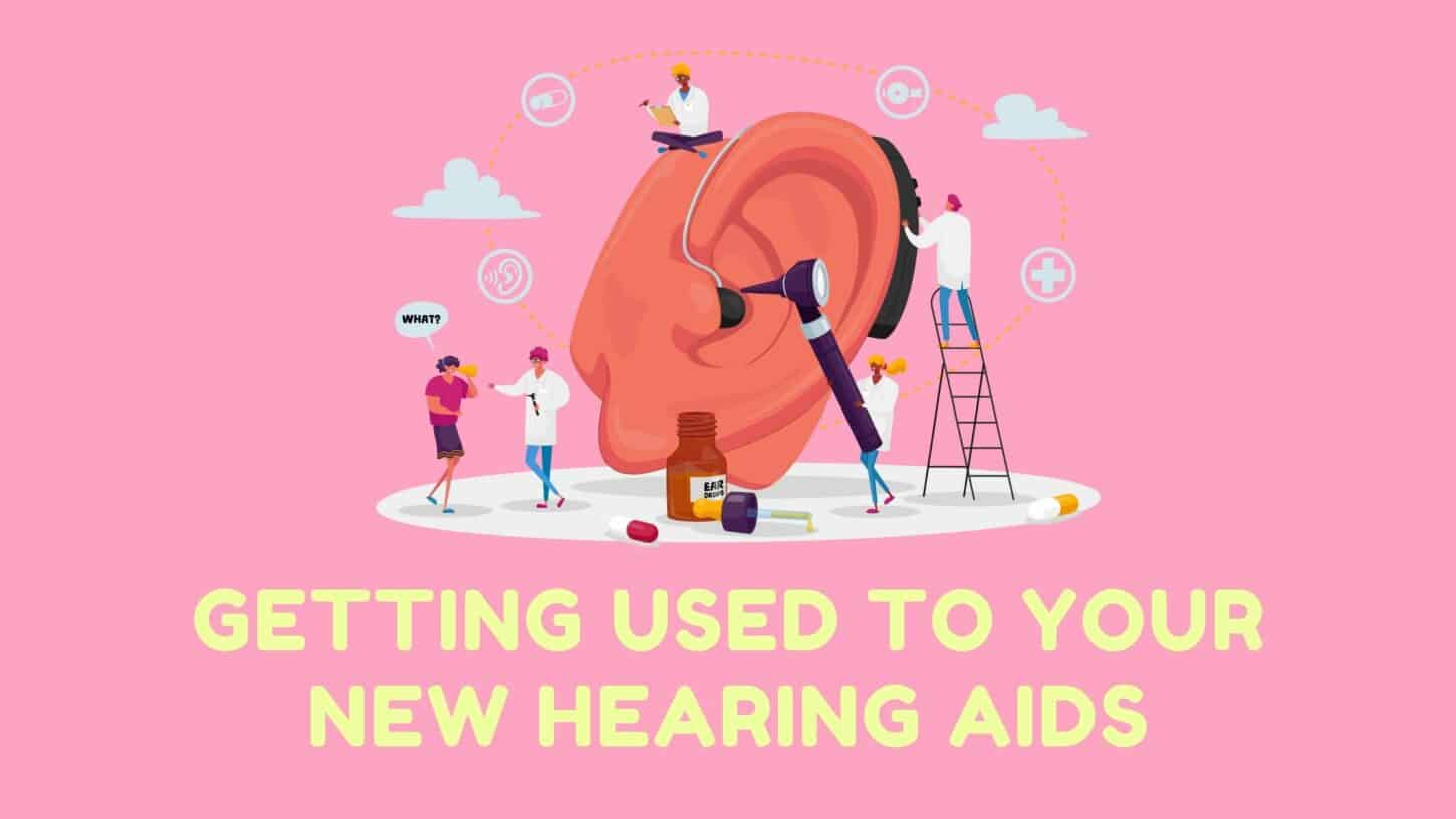 Getting Used to Your New Hearing Aids