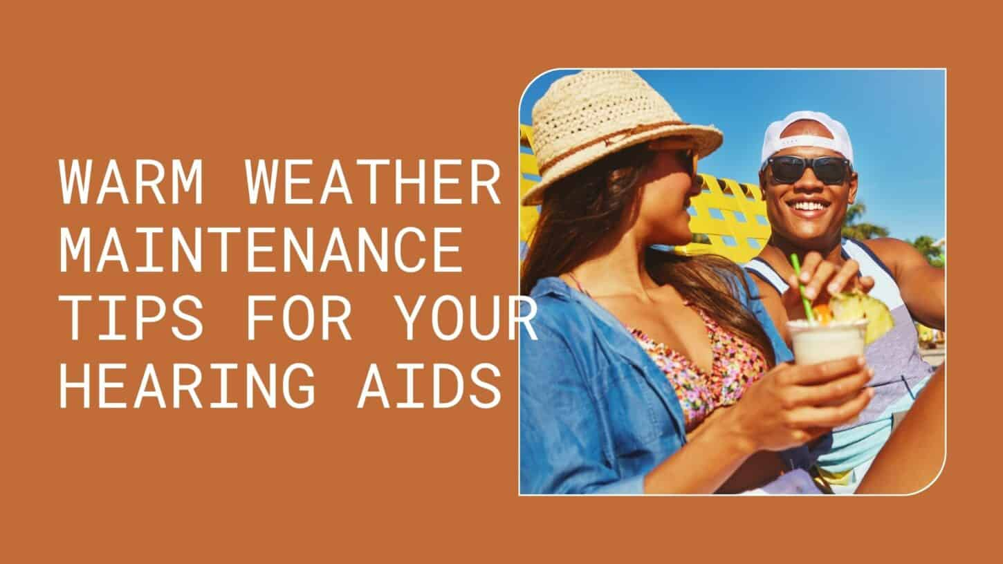 Warm Weather Maintenance Tips for Your Hearing Aids