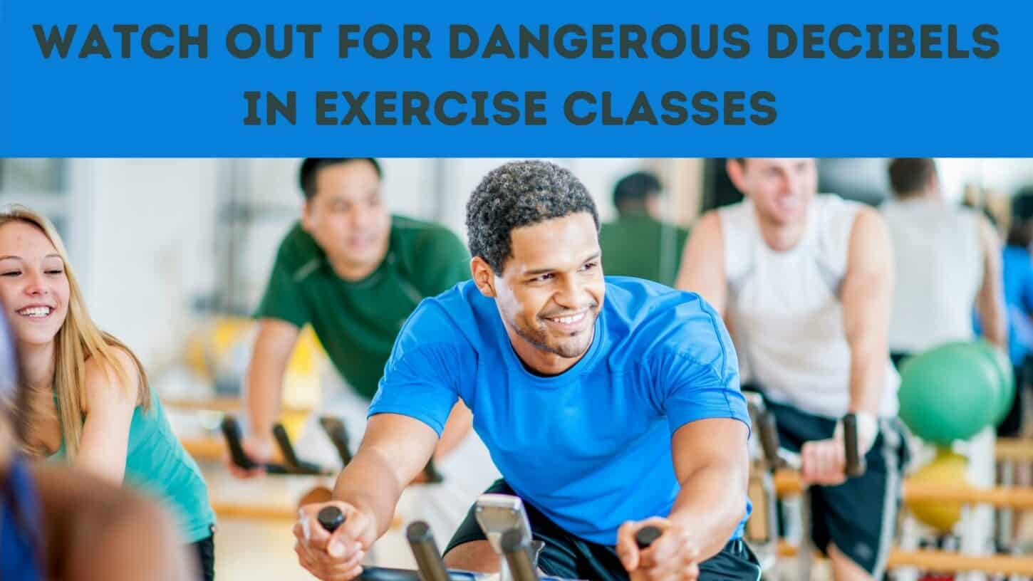 Watch Out for Dangerous Decibels in Exercise Classes