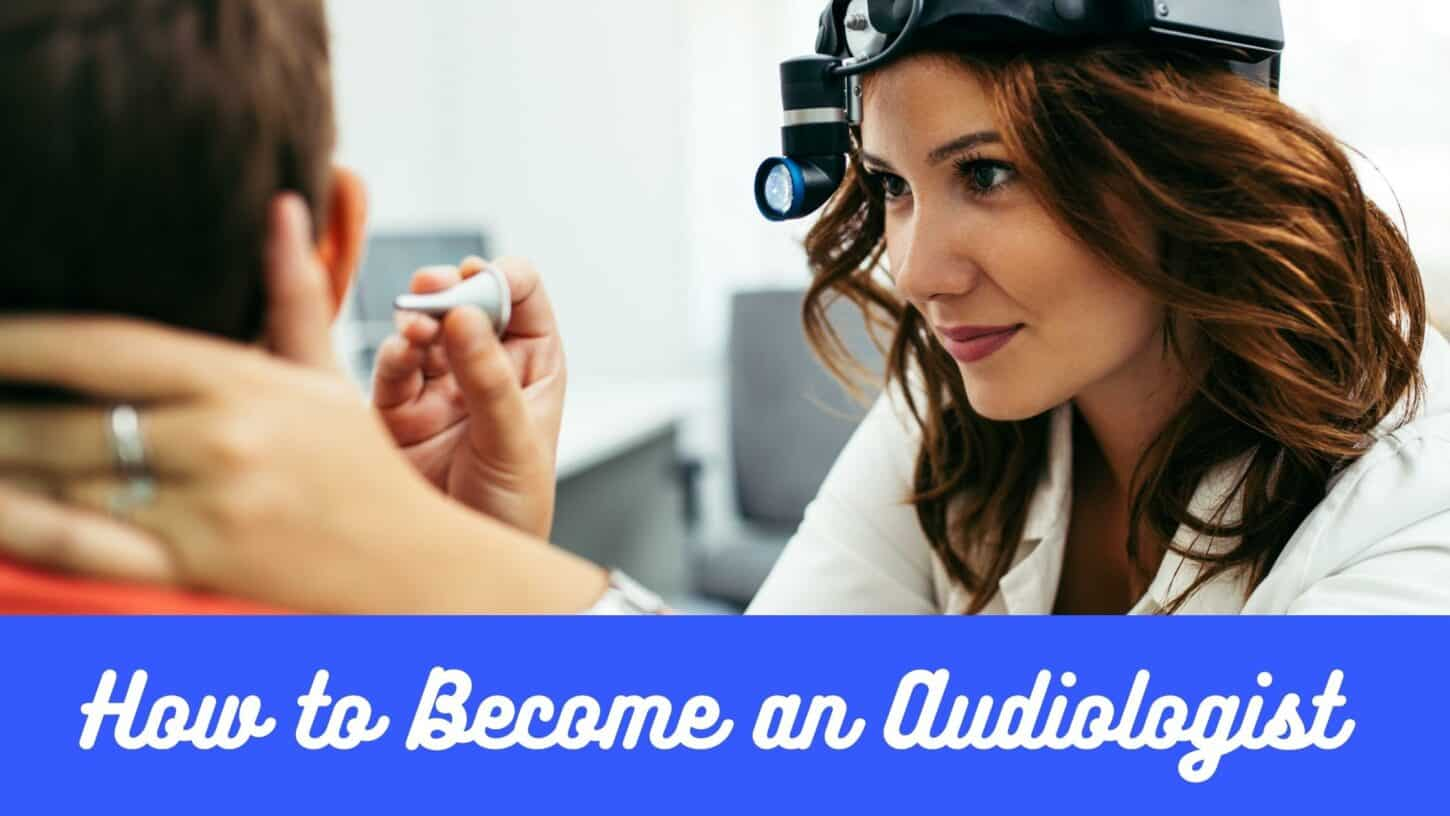 How to Become an Audiologist