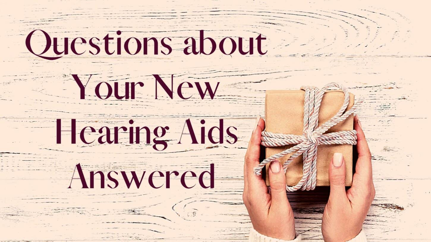 Questions about Your New Hearing Aids Answered