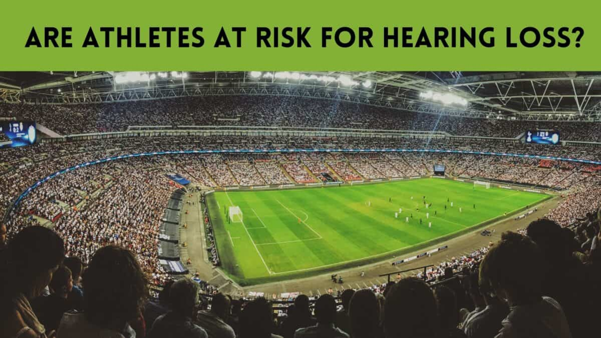 Are Athletes at Risk for Hearing Loss