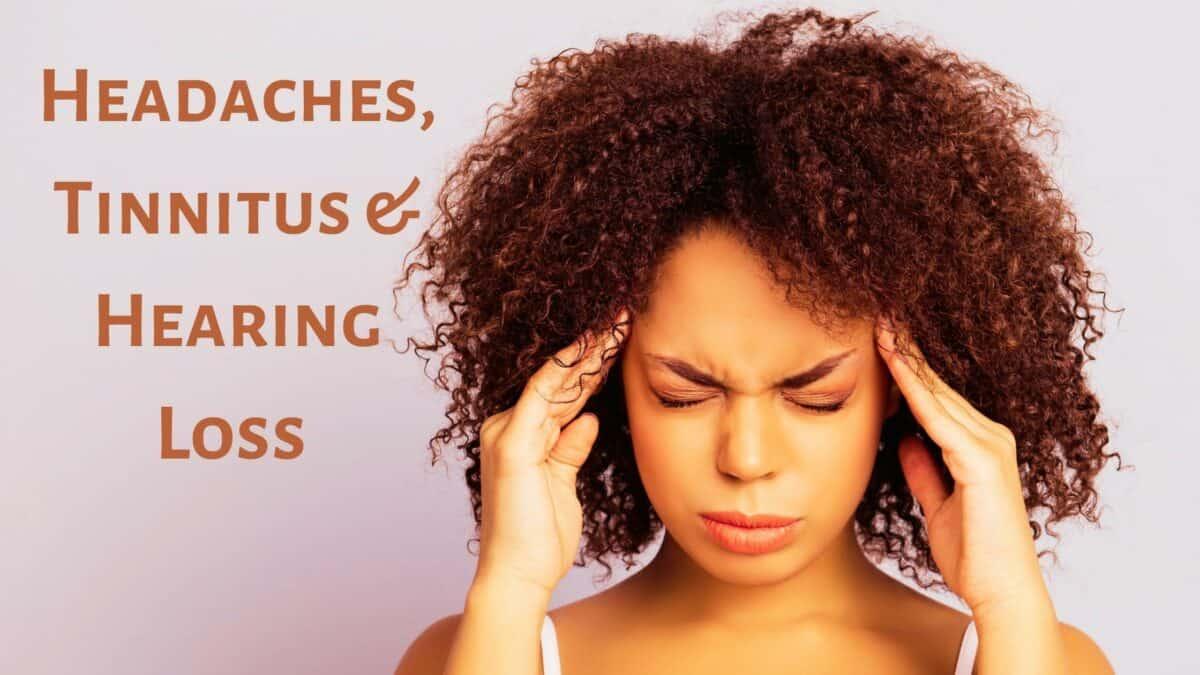 Headaches, Tinnitus & Hearing Loss