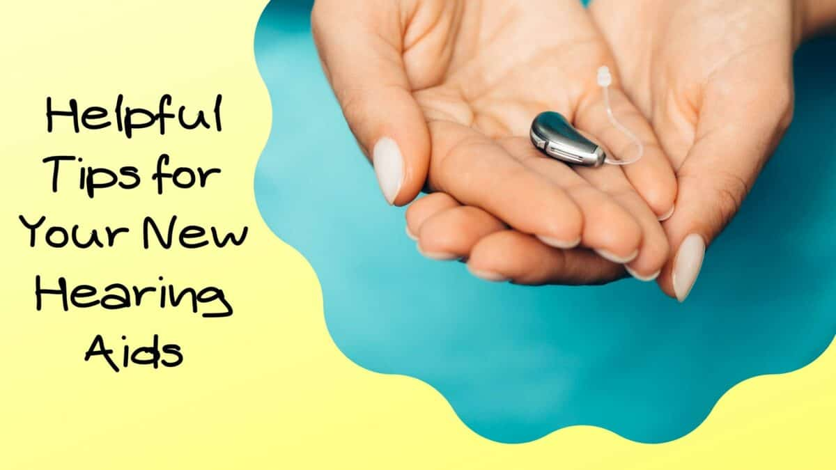 Helpful Tips for Your New Hearing Aids