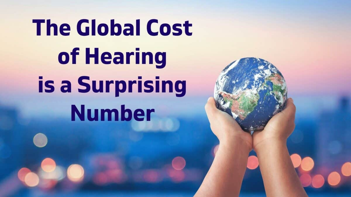 The Global Cost of Hearing is a Surprising Number