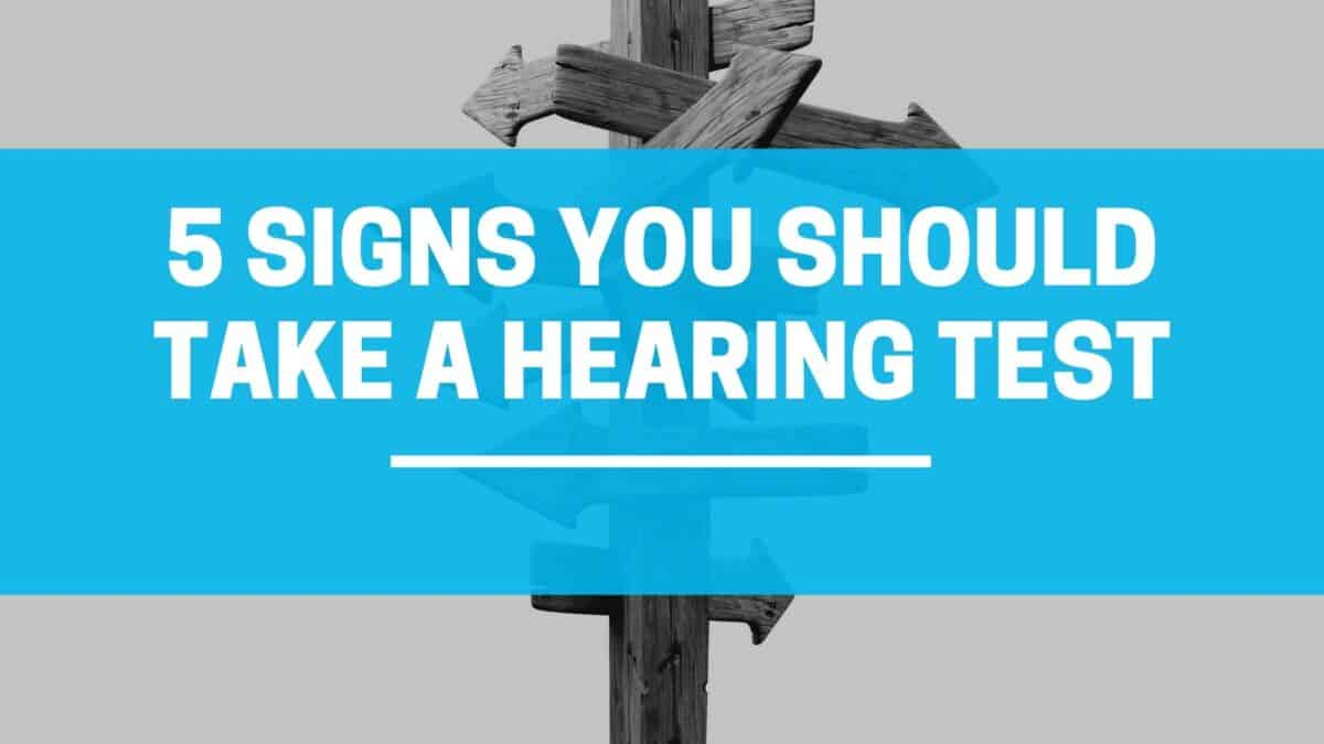 5 Signs You Should Take a Hearing Test