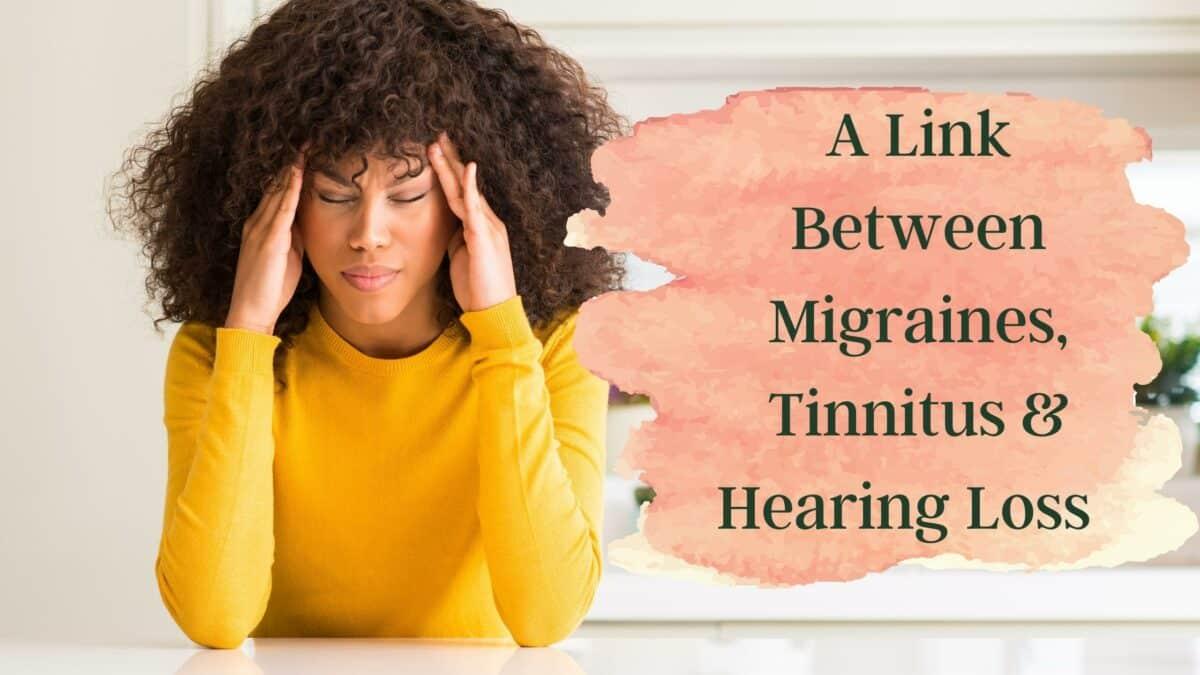 A Link Between Migraines, Tinnitus & Hearing Loss