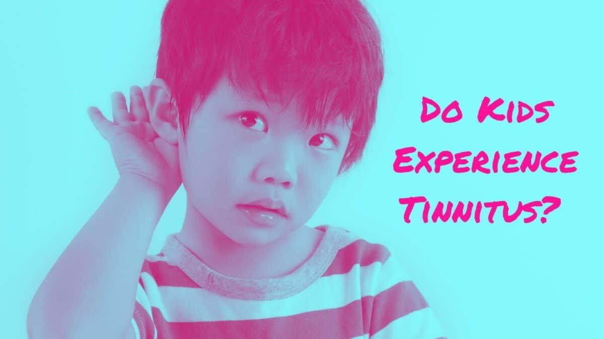 Do Kids Experience Tinnitus