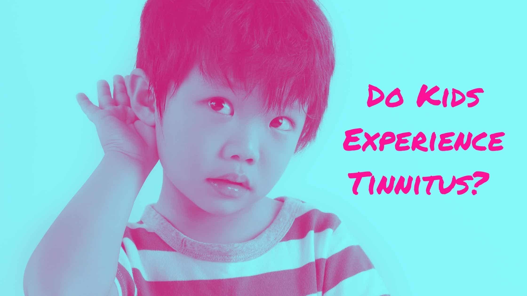"""Featured image for """"Do Kids Experience Tinnitus?"""""""