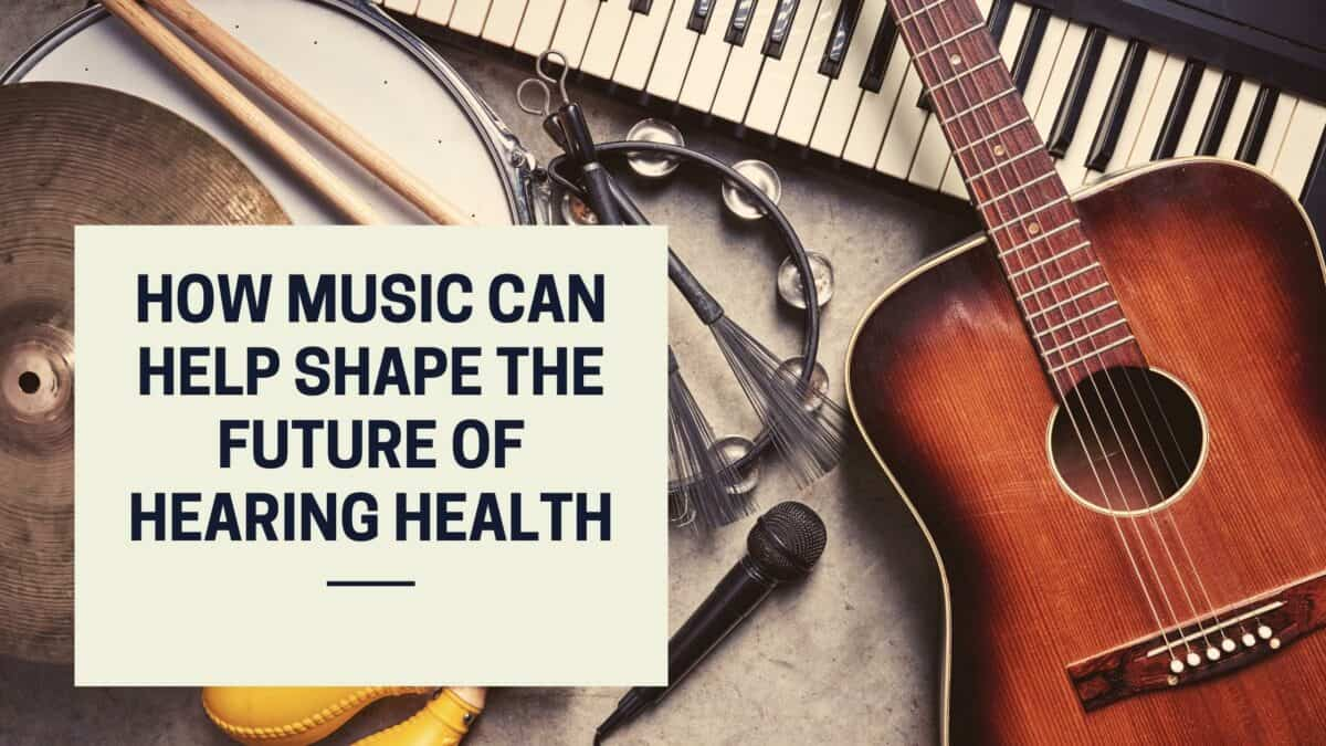 How Music Can Help Shape the Future of Hearing Health
