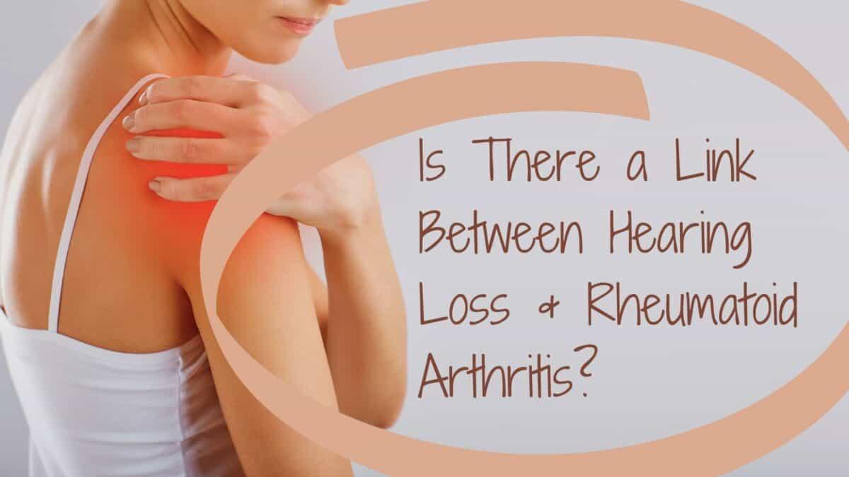 Is There a Link Between Hearing Loss & Rheumatoid Arthritis