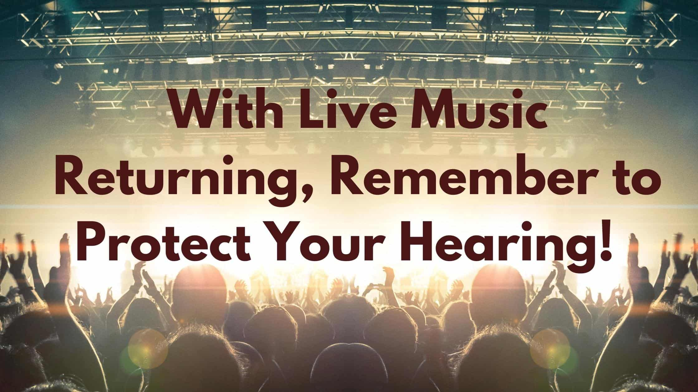 """Featured image for """"With Live Music Returning, Remember to Protect Your Hearing!"""""""